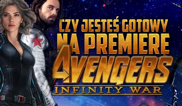 """Czy jesteś gotowy na premierę """"Avengers: Infinity War""""?"""