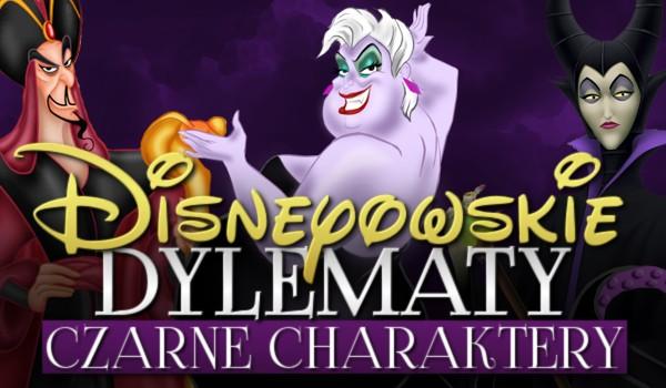 Disneyowskie dylematy #1 – Czarne charaktery