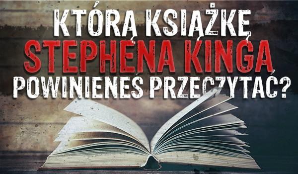 Którą książkę Stephena Kinga powinieneś przeczytać?