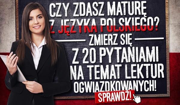 Czy zdasz maturę z języka polskiego? Zmierz się z 20 pytaniami na temat lektur ogwiazdkowanych!