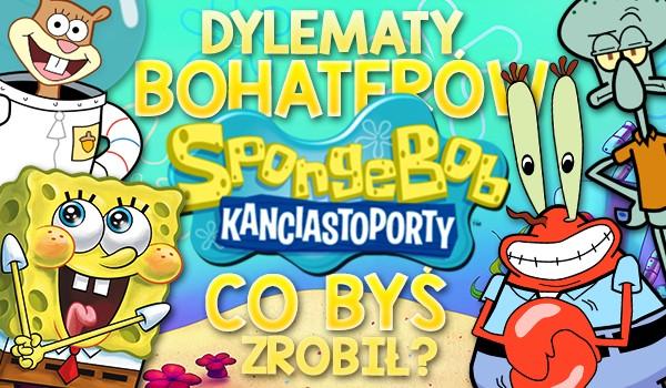 """Dylematy bohaterów """"SpongeBoba"""" – co byś zrobił?"""