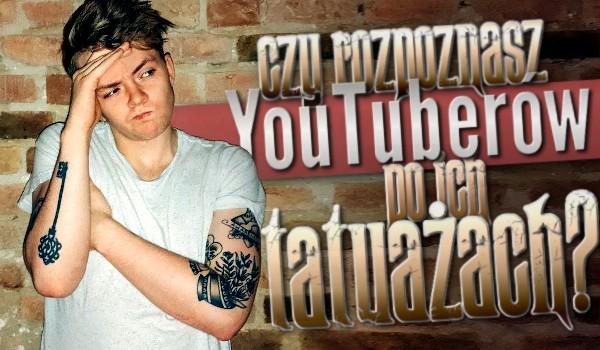 Rozpoznasz Youtuberów po ich tatuażach?