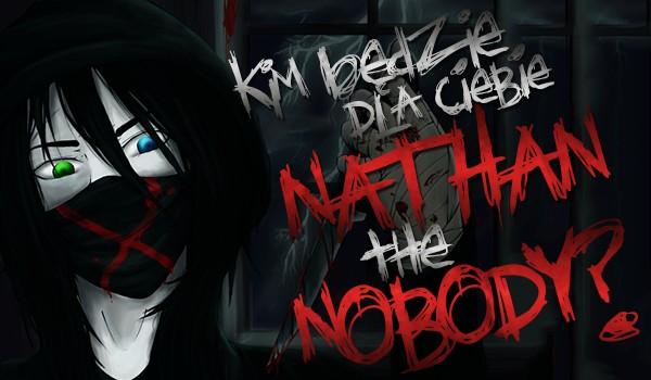 Kim będzie dla Ciebie Nathan The Nobody?