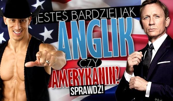 Jesteś bardziej jak Anglik czy Amerykanin?