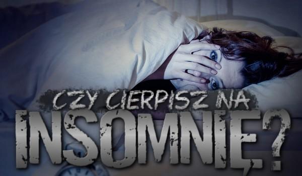 Czy cierpisz na insomnię?