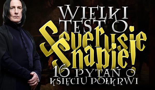"""Wielki test o Severusie Snapie! 16 pytań o """"Księciu Półkrwi""""!"""