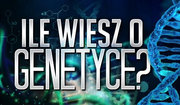 Ile wiesz o genetyce?