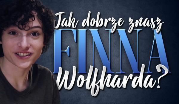 Jak dobrze znasz Finna Wolfharda?