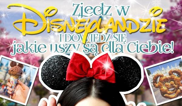 Zjedz w Disneylandzie i dowiedz się, jakie uszy do Ciebie pasują!