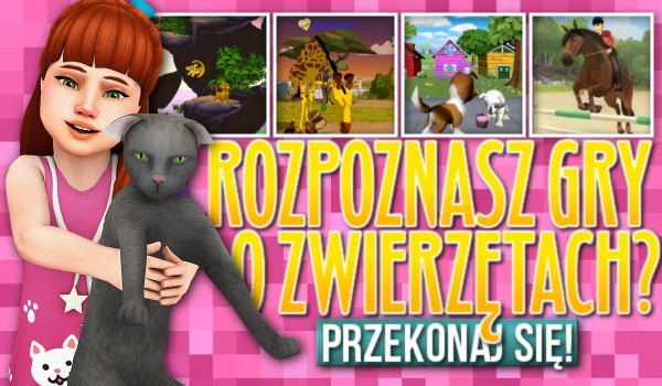 Rozpoznasz gry o zwierzętach?