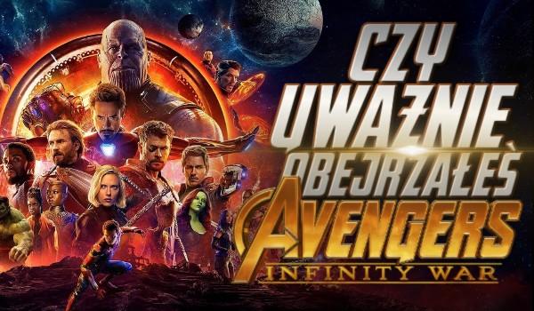 """Czy uważnie obejrzałeś """"Avengers: Infinity War""""?"""