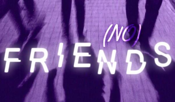 (No) Friends