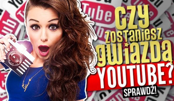 Czy zostaniesz gwiazdą YouTube?