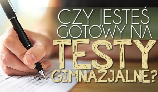 Czy jesteś gotowy na testy gimnazjalne?