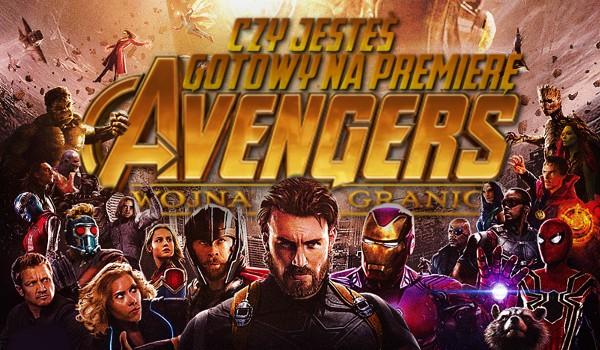 """Czy jesteś gotowy na premierę """"Avengers: Wojna bez granic""""?"""