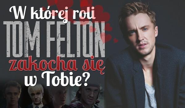 W której roli Tom Felton zakocha się w Tobie?