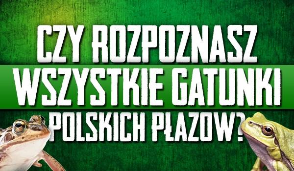 Rozpoznasz wszystkie gatunki polskich płazów?