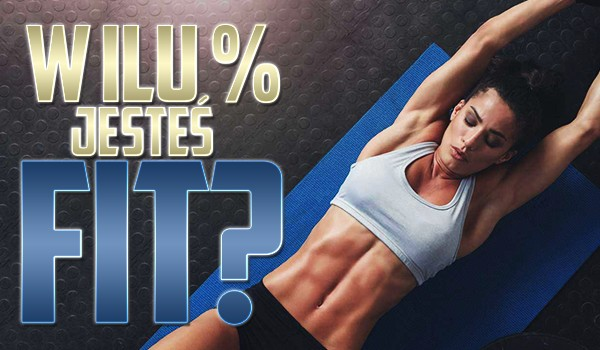 W ilu % jesteś fit?