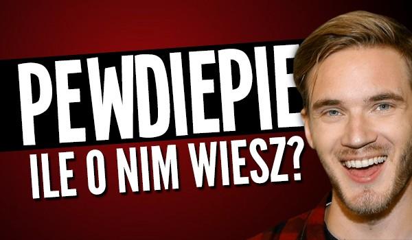 PewDiePie – ile o nim wiesz?