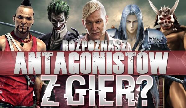 Czy rozpoznasz antagonistów z gier?