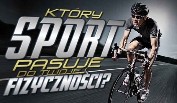 Który sport jest odpowiedni do Twojej fizyczności?