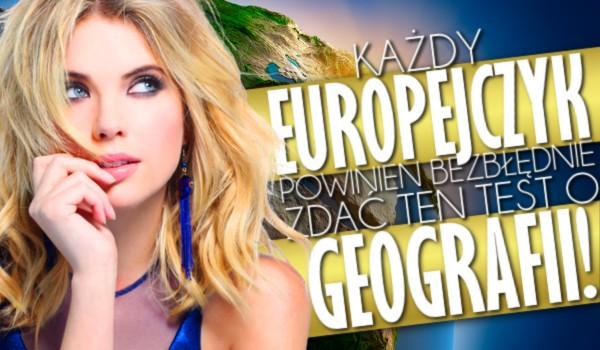 Każdy Europejczyk powinien bezbłędnie wykonać ten quiz o geografii!