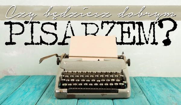 Czy byłbyś dobrym pisarzem?