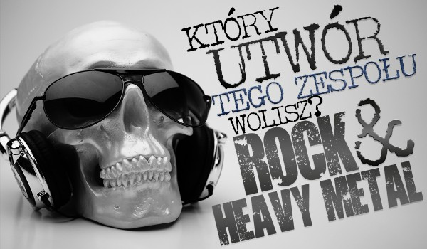 Który utwór tego zespołu wolisz? Rock i heavy metal!