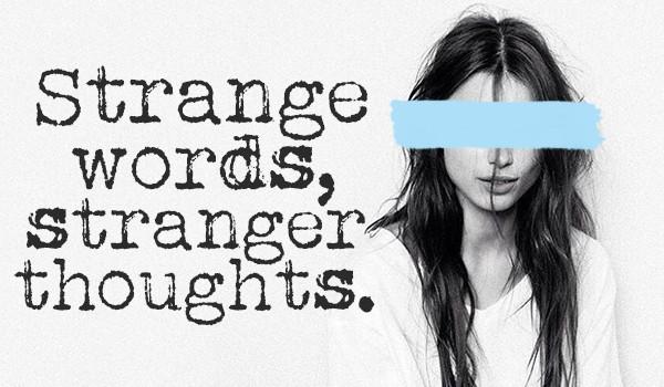 Strange words, stranger thoughts [Prolog]