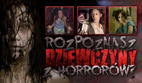 Rozpoznasz dziewczyny z horrorów?