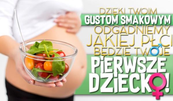 Dzięki Twoim gustom smakowym odgadniemy, jakiej płci będzie Twoje pierwsze dziecko!