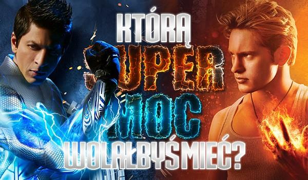 Którą supermocą wolałabyś władać?