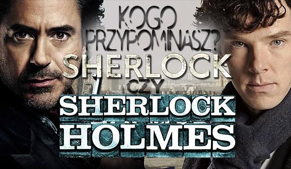 Którego Sherlocka Holmesa bardziej przypominasz?