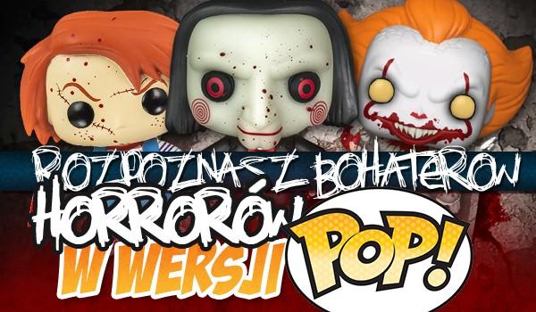 Czy uda Ci się rozpoznać postacie z Twoich ulubionych horrorów dzięki figurkom Pop?