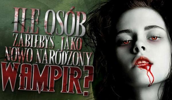 Ile osób zabiłbyś jako nowo narodzony wampir?