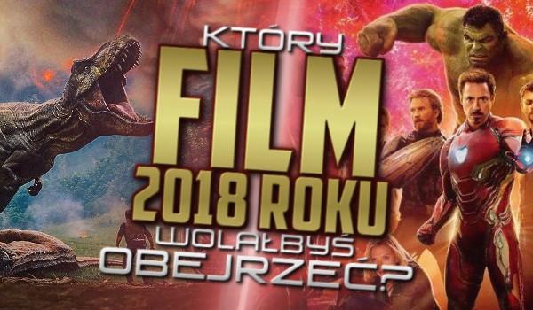 Jaki film 2018 roku wolałbyś obejrzeć?