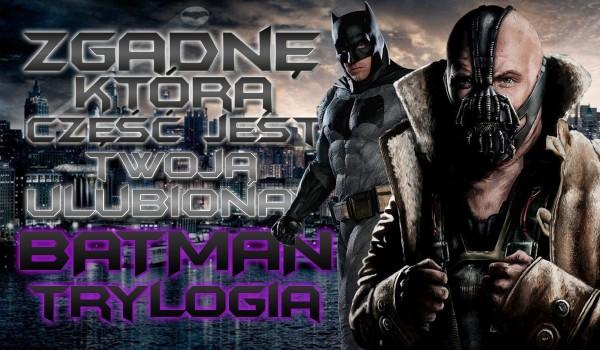 Czy zgadnę, która część jest Twoją ulubioną: Batman Trylogia?