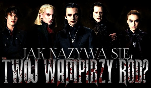 Jak się nazywa Twój wampirzy ród?