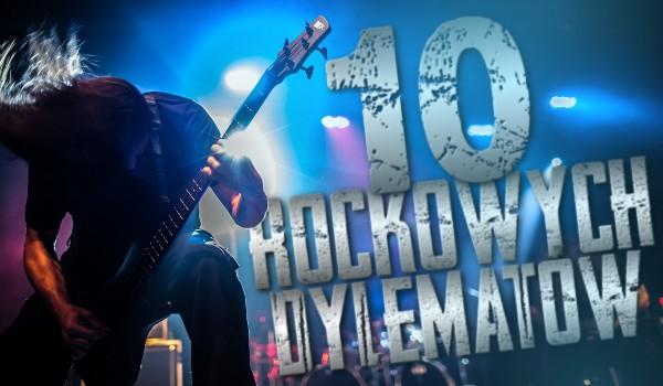 10 rockowych dylematów!
