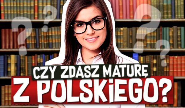 Zdałbyś maturę z języka polskiego? Sprawdź się!