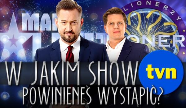 W jakim show TVN-u powinieneś wystąpić?