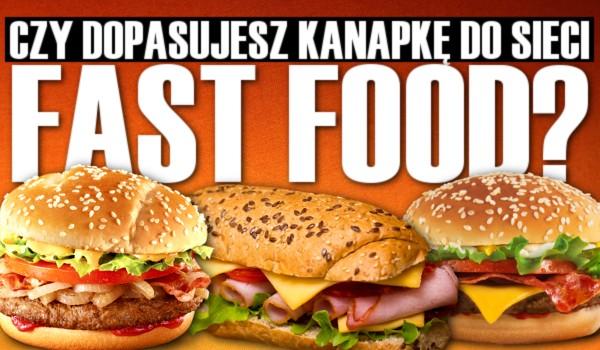 Dopasujesz kanapkę do sieci fast food?