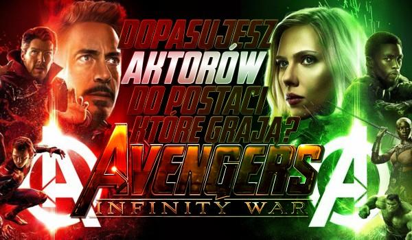 """Dopasuj aktorów do postaci, które grają w """"Avengers: Infinity War""""!"""