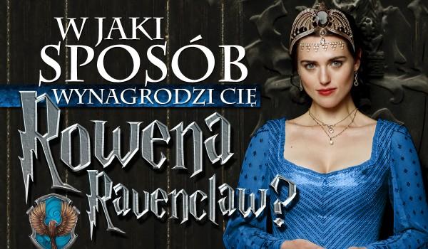 Jak wynagrodzi Cię Rowena Ravenclaw?