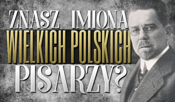 Znasz imiona wielkich polskich pisarzy?
