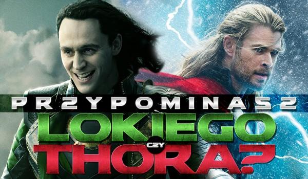 Przypominasz Thora czy Lokiego?