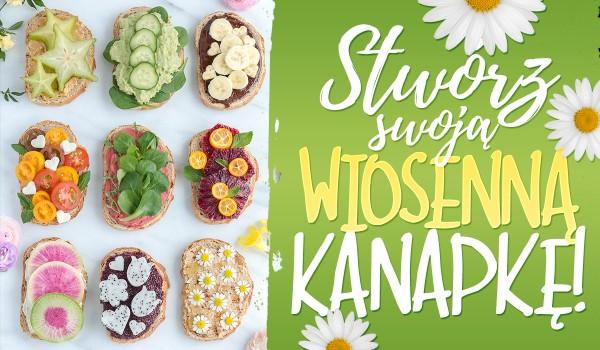 Stwórz swoją wiosenną kanapkę!