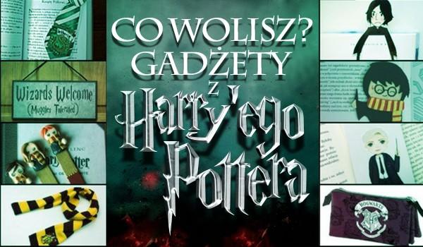 """Co wolisz? Gadżety z """"Harry'ego Pottera""""!"""