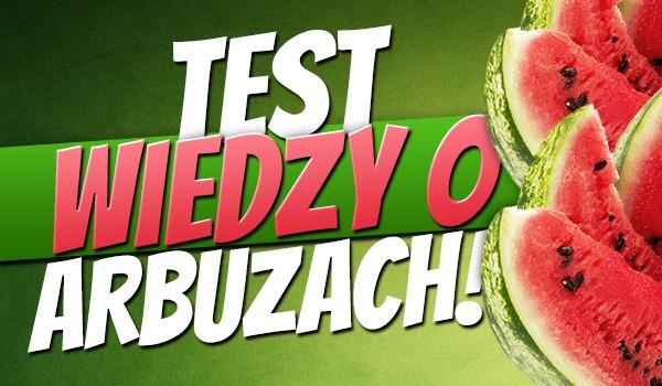 Test wiedzy o arbuzach!