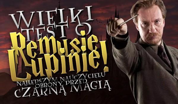 Wielki test o Remusie Lupinie! 16 pytań o najlepszym nauczycielu obrony przed Czarną Magią!